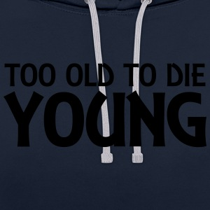 Too old to die young Tops - Contrast Colour Hoodie