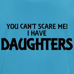 You can't scare me! I have daughters! Tops - Men's Breathable T-Shirt
