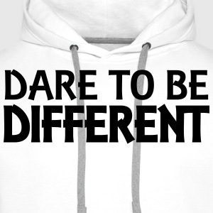 Dare to be different T-Shirts - Men's Premium Hoodie