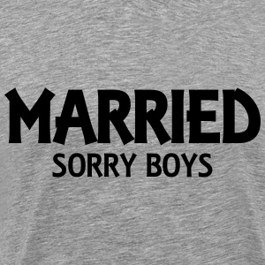 Married! Sorry boys! Hoodies & Sweatshirts - Men's Premium T-Shirt