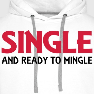 Single and ready to mingle Tops - Men's Premium Hoodie