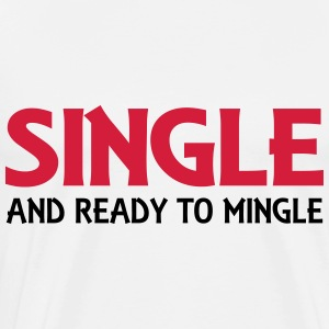 Single and ready to mingle Tops - Men's Premium T-Shirt