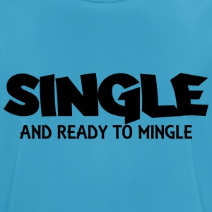 Single and ready to mingle Tops - Men's Breathable T-Shirt