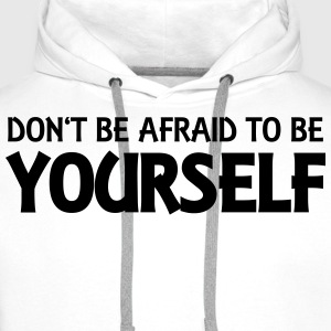 Don't be afraid to be yourself T-Shirts - Men's Premium Hoodie