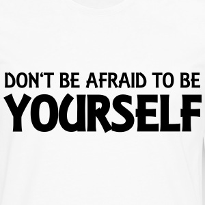 Don't be afraid to be yourself T-Shirts - Men's Premium Longsleeve Shirt