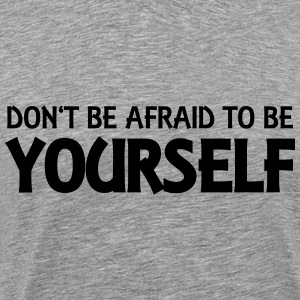 Don't be afraid to be yourself Langarmshirts - Männer Premium T-Shirt