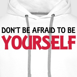 Don't be afraid to be yourself Tops - Men's Premium Hoodie