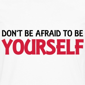 Don't be afraid to be yourself Tops - Men's Premium Longsleeve Shirt