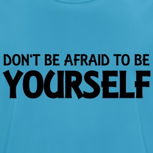 Don't be afraid to be yourself Tops - Männer T-Shirt atmungsaktiv