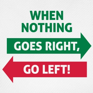 If nothing going so right, go left! Shirts - Baseball Cap