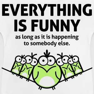 Everything is funny as long as it happens to others Shirts - Baby T-Shirt