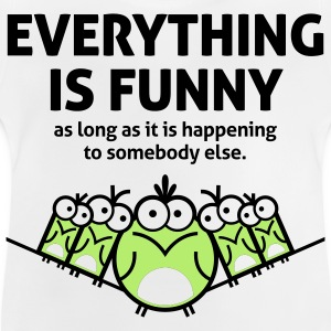 Everything is funny as long as it happens to others Long Sleeve Shirts - Baby T-Shirt