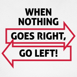 If nothing going so right, go left! Mugs & Drinkware - Baseball Cap