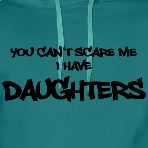 You can't scare me - I have daughters!! T-Shirts - Men's Premium Hoodie