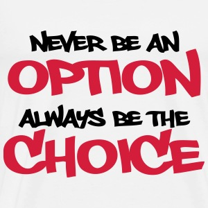 Never be an option - Always be a choice Tops - Men's Premium T-Shirt