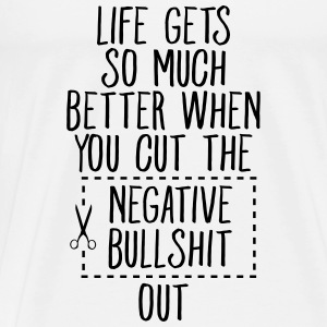 Cut The Negative Bullshit Out... Tops - Men's Premium T-Shirt