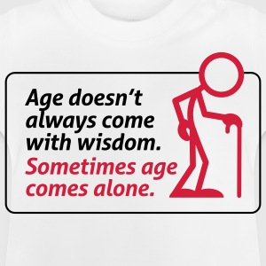With age comes mostly only age Shirts - Baby T-Shirt