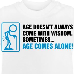 With age comes mostly only age Long Sleeve Shirts - Baby T-Shirt
