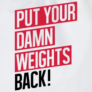 PUT YOUR DAMN WEIGHTS BACK! Sportbekleidung - Turnbeutel