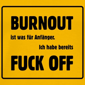 Burnout - Fuck off - Männer Premium T-Shirt