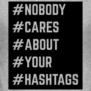 Nobody Cares About Your Hashtags  Sweaters - slim fit T-shirt