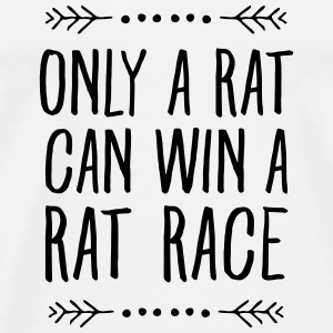 Only A Rat Can Win A Rat Race Toppe - Herre premium T-shirt