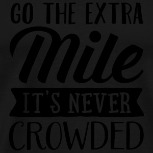 Go The Extra Mile - It's Never Crowded Tank Tops - Men's Premium T-Shirt