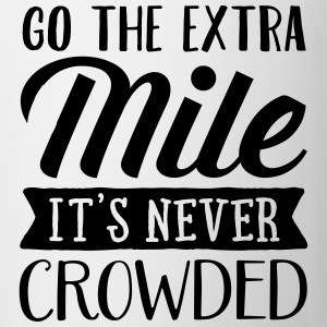Go The Extra Mile - It's Never Crowded T-Shirts - Mug