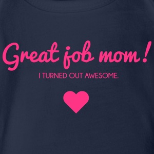 Muttertag: I turned out awesome. Good job mom Shirts - Organic Short-sleeved Baby Bodysuit
