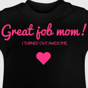 Muttertag: I turned out awesome. Good job mom Shirts - Baby T-Shirt