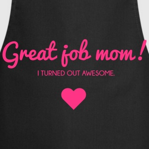 Muttertag: I turned out awesome. Good job mom T-shirts - Förkläde