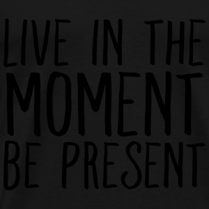 Live In The Moment - Be Present Tops - Männer Premium T-Shirt