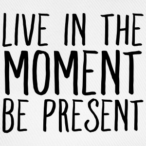 Live In The Moment - Be Present T-Shirts - Baseballkappe