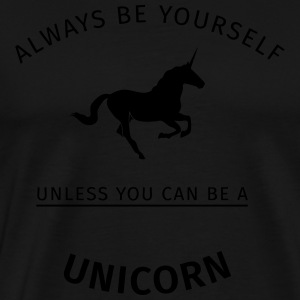 Always be yourself unless you can be a unicorn  Aprons - Men's Premium T-Shirt