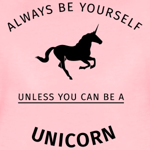 Always be yourself unless you can be a unicorn Sweaters - Vrouwen Premium T-shirt