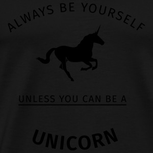 Alway be yourself unless you can be a unicorn Felpe - Maglietta Premium da uomo