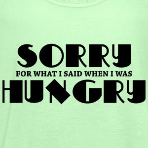 Sorry for what I said when I was hungry T-Shirts - Women's Tank Top by Bella
