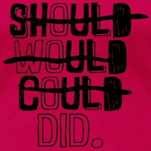 SHOULD WOULD COULD DID. Tops - Frauen Premium T-Shirt