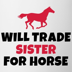 Will trade Sister for horse Sweats - Tasse