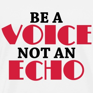 Be a voice, not an echo Langarmshirts - Männer Premium T-Shirt