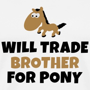 Will trade brother for pony seront négociées frère pour poney Sweats - T-shirt Premium Homme
