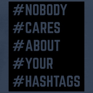 Nobody Cares About Your Hashtags  Annet - Premium T-skjorte for menn