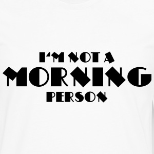 I'm not a morning person T-Shirts - Men's Premium Longsleeve Shirt