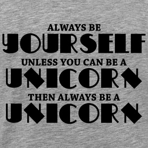 Always be a yourself, unless you can be a unicorn Pullover & Hoodies - Männer Premium T-Shirt
