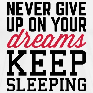 Never Give Up Dreams  Top - Maglietta Premium da uomo