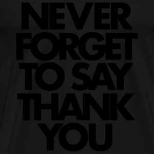 Never Forget To Say Thank You  Sports wear - Men's Premium T-Shirt