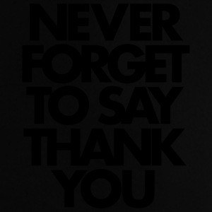 Never Forget To Say Thank You  Tassen & rugzakken - Baby T-shirt