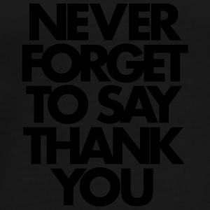Never Forget To Say Thank You  Mokken & toebehoor - Mannen Premium T-shirt