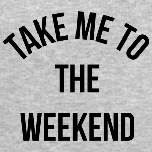 Take Me To The Weekend  Autres - Sweat-shirt Homme Stanley & Stella