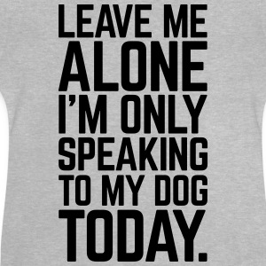 Only Speaking To My Dog  Shirts - Baby T-shirt